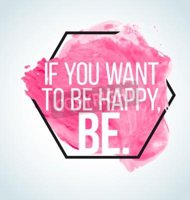 Fototapeta Moderní inspirativní citát na akvarelu pozadí - Chcete-li být šťastný, ať