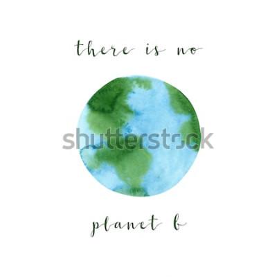 Fototapeta Neexistuje žádná planeta B. Motivační plakát na téma nulového odpadu, izolovaných na bílém pozadí. Ručně tažené akvarel ekologie koncept ilustrace. Zachránit planetu a zastavit plakát znečištění