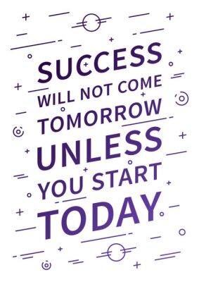 Fototapeta Úspěch nepřijde zítra, pokud začnete dnes. Inspirující citace. Pozitivní afirmace pro tisk, plakát. Vektor typografie koncept lineární design ilustrace.