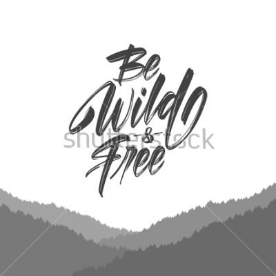 Fototapeta Vektorové ilustrace: Ručně psaný typ štětce nápis Be Wild a Free