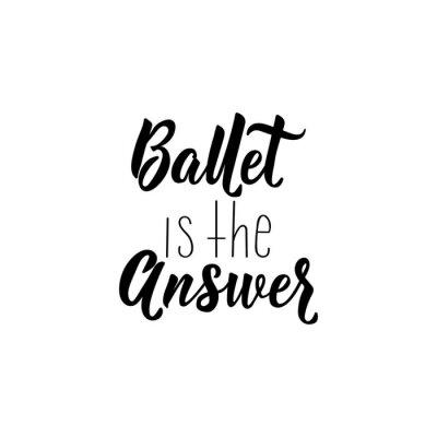Nálepka Ballet is the answer. Vector illustration. Lettering. Ink illustration.