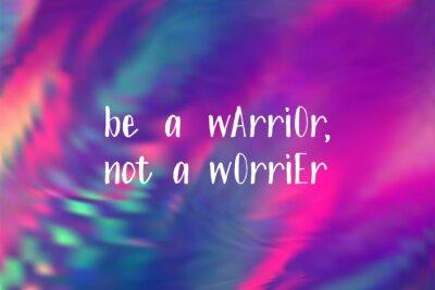 Nálepka Be a warrior not a worrier poster. Vector motivation quote.