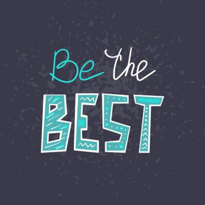Nálepka Be the Best hand drawn lettering . Creative handwritten vector saying isolated on dark background. Sticker typography design. Motivational quote style
