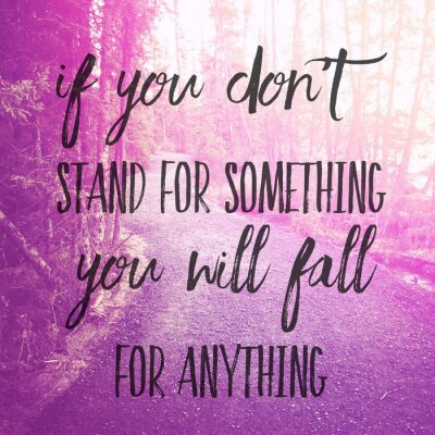 Nálepka Inspirational Typographic Quote - If you don't stand for something you will fall for anything