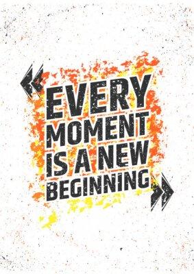 Nálepka Každý okamžik je nový začátek inspirativní citát na grunge barevné pozadí. Vektor plakát pro tisk nebo dekorace.