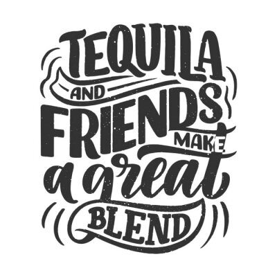 Nálepka Lettering poster with quote about tequila in vintage style. Calligraphic banner and t shirt print. Hand Drawn placard for pub or bar menu design. Vector