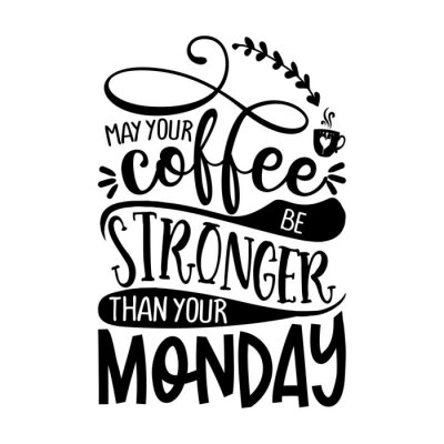 Nálepka may your coffee be stronger than your Monday - Concept with coffee cup. Good for scrap booking, motivation posters, textiles, gifts, bar sets.