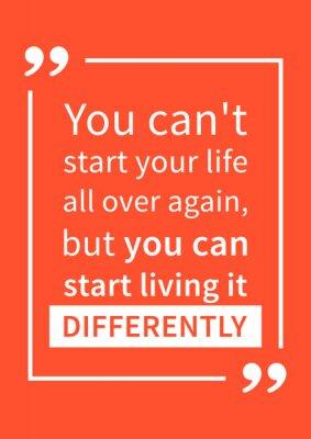 Nálepka Nemůžete začít svůj život znovu, ale můžete začít žít to jinak. Motivace citace. Pozitivní afirmace. Creative vektoru typografie pojmu výprava ilustrační.