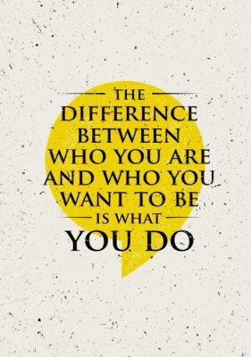 Nálepka Rozdíl mezi, kdo jste a kdo chcete být, je to, co Do. Inspirující Creative Motivace Citace.
