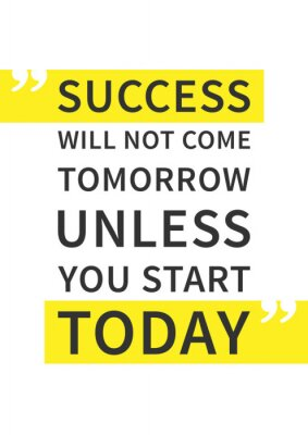 Nálepka Úspěch nepřijde zítra, pokud začnete dnes. Inspirující (motivační) citát na bílém pozadí. Pozitivní afirmace pro tisk, plakát. Vektoru typografie grafický design ilustrace.