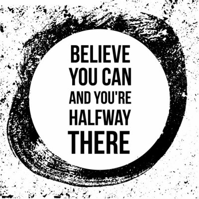 Obraz Believe you can and you are halfway there. Motivational quotes.