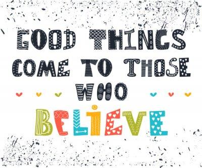 Obraz Dobré věci přicházejí k těm, kdo věří. Roztomilý pohlednice. Inspiratio