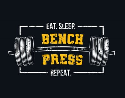 Obraz Eat sleep bench press repeat motivational gym quote with barbell and grunge effect. Powerlifting and Bodybuilding inspirational design. Sport motivation vector illustration