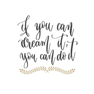 Obraz if you can dream it, you can do it - hand lettering inscription positive quote, motivation and inspiration phrase