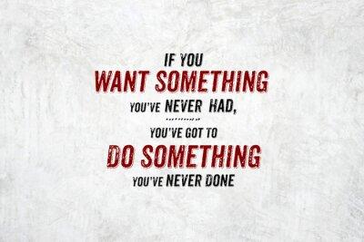 Obraz Inspirace citát: Chcete-li něco, co jste nikdy neměl, you'v