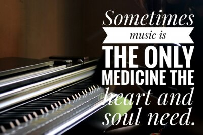 Obraz Inspirational words - Sometimes music is the only medicine the heart and soul need. With keyboard background in natural lighting.