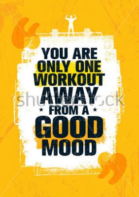 Obraz Jste jen jedna cvičení pryč z dobré nálady. Inspirativní cvičení a Fitness Gym Motivace Citace Ilustrace. Kreativní Silný Vektor Drsný Typografie Grunge Tapeta Koncept Koncept