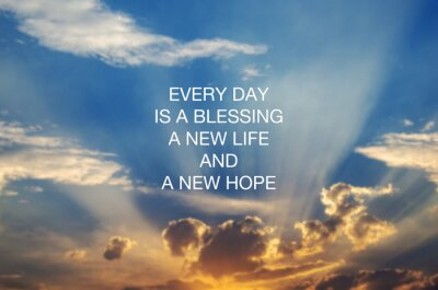 Obraz Motivational and inspirational quotes - Every day is a blessing, new life and new hope