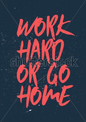 Obraz Pracujte tvrdě nebo jděte domů - inspirativní a motivující slova. Posilovna a cvičení plakát design. Typografický koncept. Vintage design plakátů