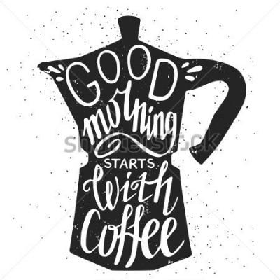 Obraz Ruční plakát typografický plakát, pozdrav nebo tisková pozvánka s kávovarem silueta a fráze v něm.