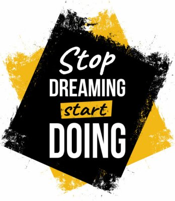 Obraz Stop dreaming, start doing. Motivational quotes.