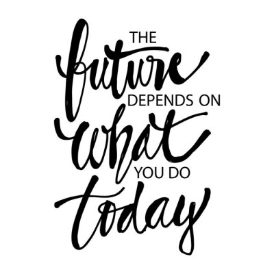 Obraz The future depends on what you do today, Quotes.