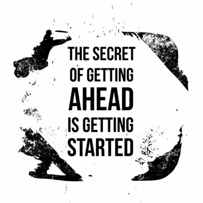 Obraz The secret of getting ahead is getting started. Motivational quotes