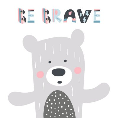 Plakát Cute hand drawn nursery poster with bear and letters Be brave for kids. Scandinavian style design greeting card. Vector illustration.