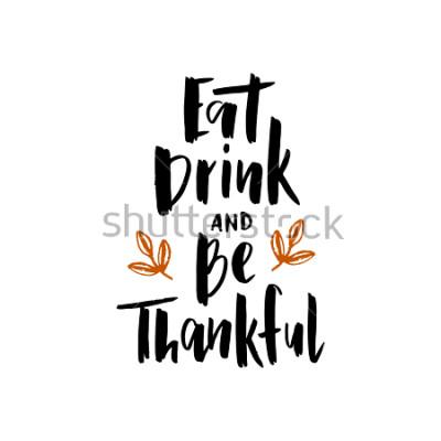 Plakát Jíst nápoj a být vděčný - šetrné typografický plakát s výtiskem. Oslava oslavy. Pro události, odznak, plakát, pozvánky, přání, pohlednici, dárek, banner. Vektorový text s listy.