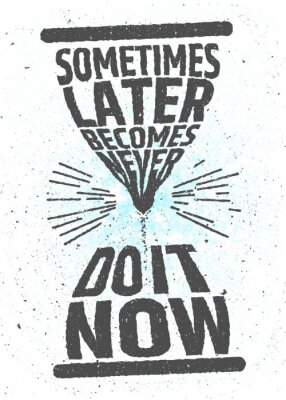 Plakát Někdy později se stane nikdy, to teď kreativní motivační inspirativní citát na bílém pozadí. Hodnota časového typografické pojetí. Vektor plakát pro dekoraci nebo vytisknout.