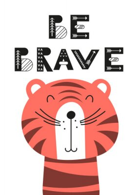 Plakát Poster for nursery scandi design with cute tiger and text Be brave in Scandinavian style. Vector Illustration. Kids illustration for baby clothes, greeting card, wrapping paper.