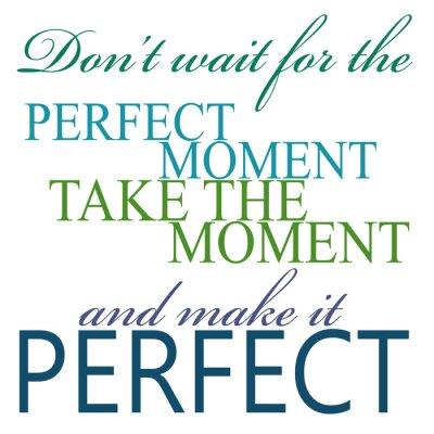 Plakát Take moment a Make It Perfect Citace