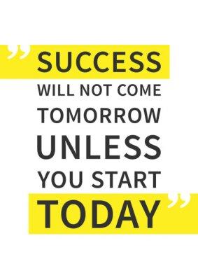 Plakát Úspěch nepřijde zítra, pokud začnete dnes. Inspirující (motivační) citát na bílém pozadí. Pozitivní afirmace pro tisk, plakát. Vektoru typografie grafický design ilustrace.