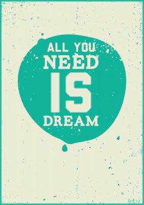 Plakát Vše, co potřebujete, je sen